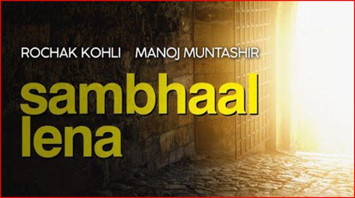 Sambhaal Lena Lyrics - Rochak Kohli