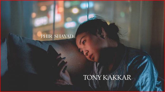 Phir Shayad Lyrics - Tony Kakkar