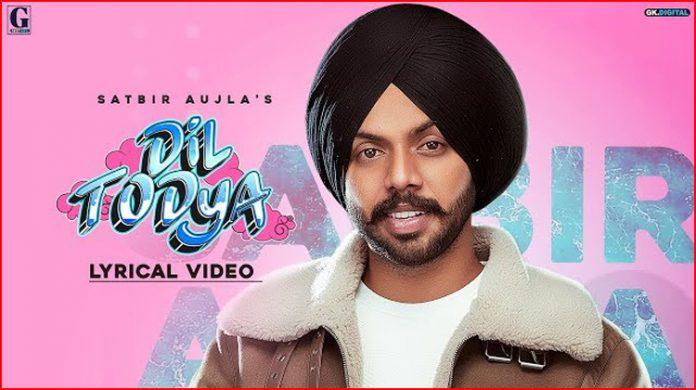 Dil Todey Lyrics - Satbir Aujla