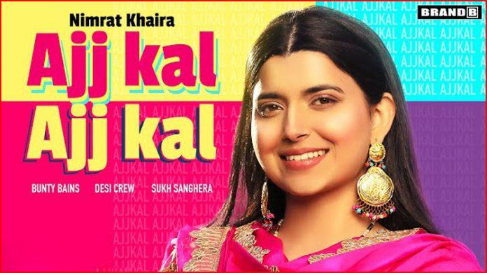 Ajj Kal Ajj Kal Lyrics - Nimrat Khaira