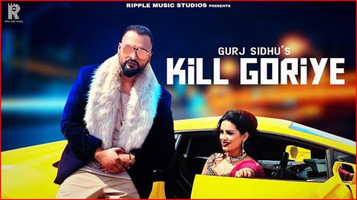 Kill Goriye Lyrics - Gurj Sidhu