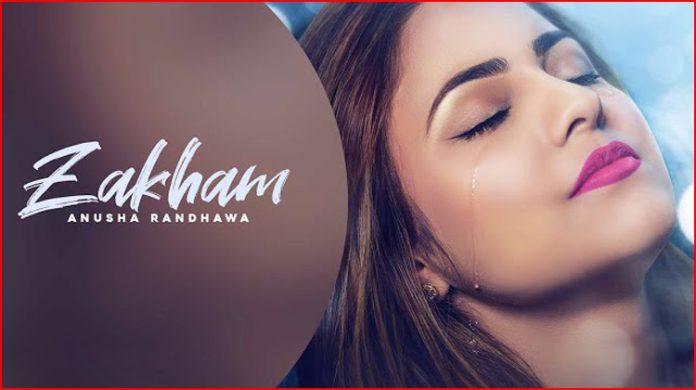 Zakham Lyrics - Anusha Randhawa