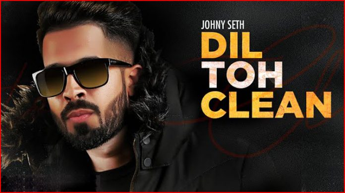 Dil Toh Clean Lyrics - Johny Seth