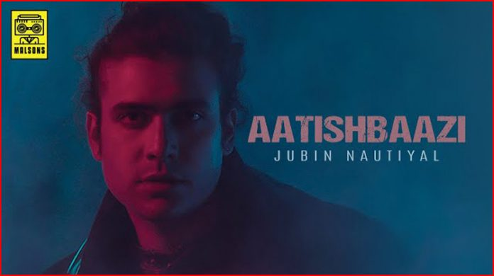 Aatishbaazi Lyrics - Jubin Nautiyal
